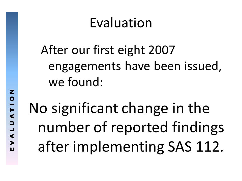 Evaluation E V A L U A T I O N. After our first eight 2007 engagements have been issued, we found: