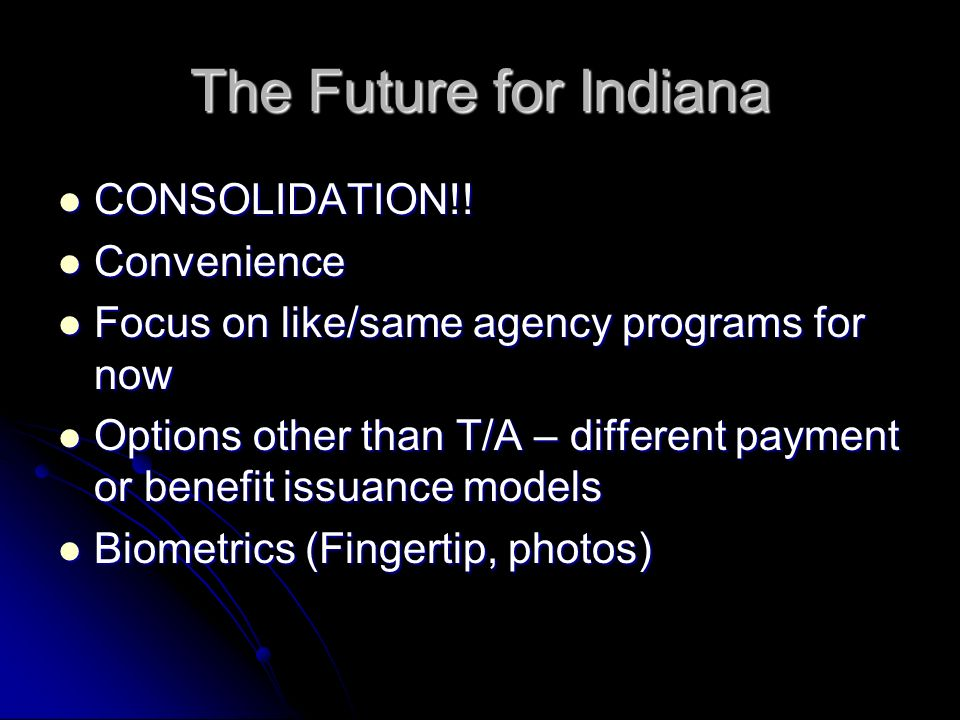 The Future for Indiana CONSOLIDATION!! Convenience