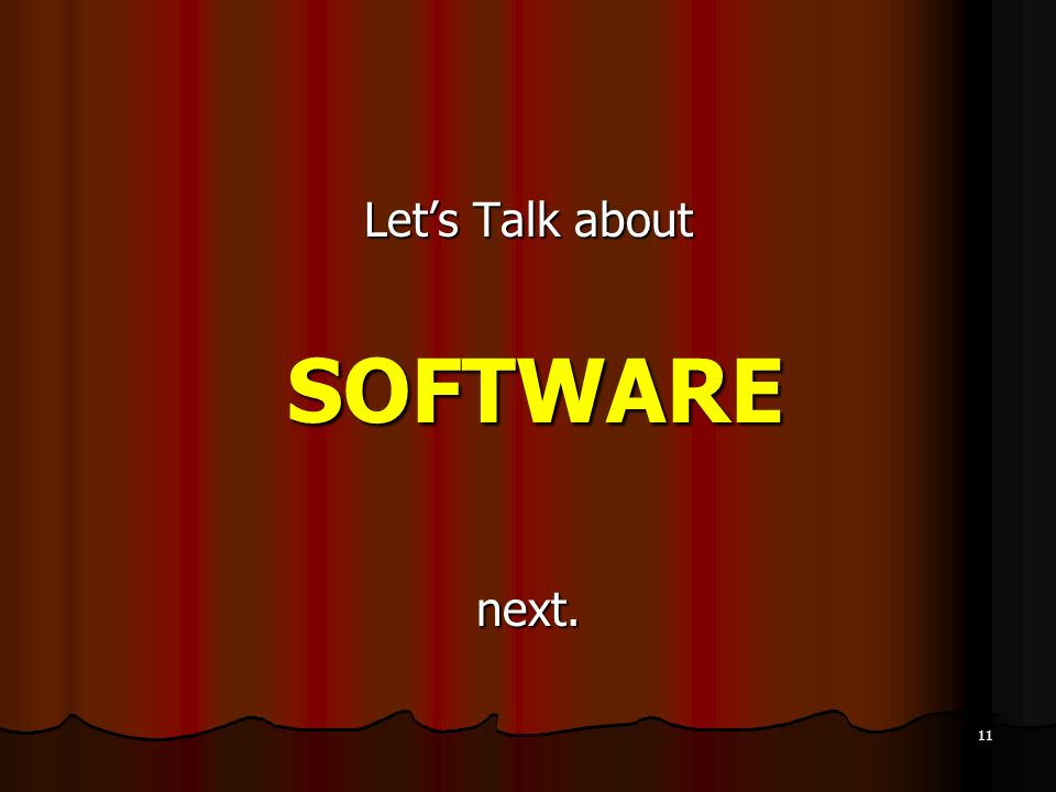 Let's Talk about SOFTWARE next.