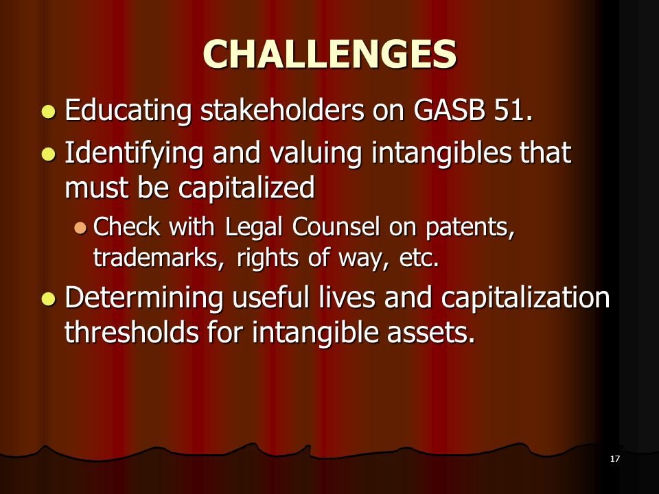 CHALLENGES Educating stakeholders on GASB 51.