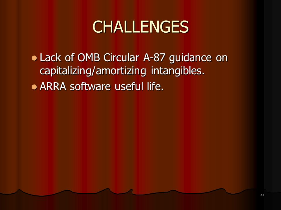 CHALLENGESLack of OMB Circular A-87 guidance on capitalizing/amortizing intangibles.