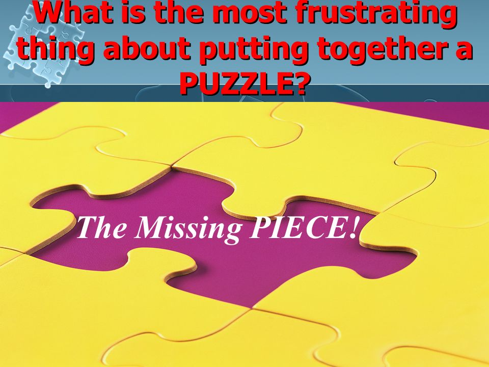 What is the most frustrating thing about putting together a PUZZLE