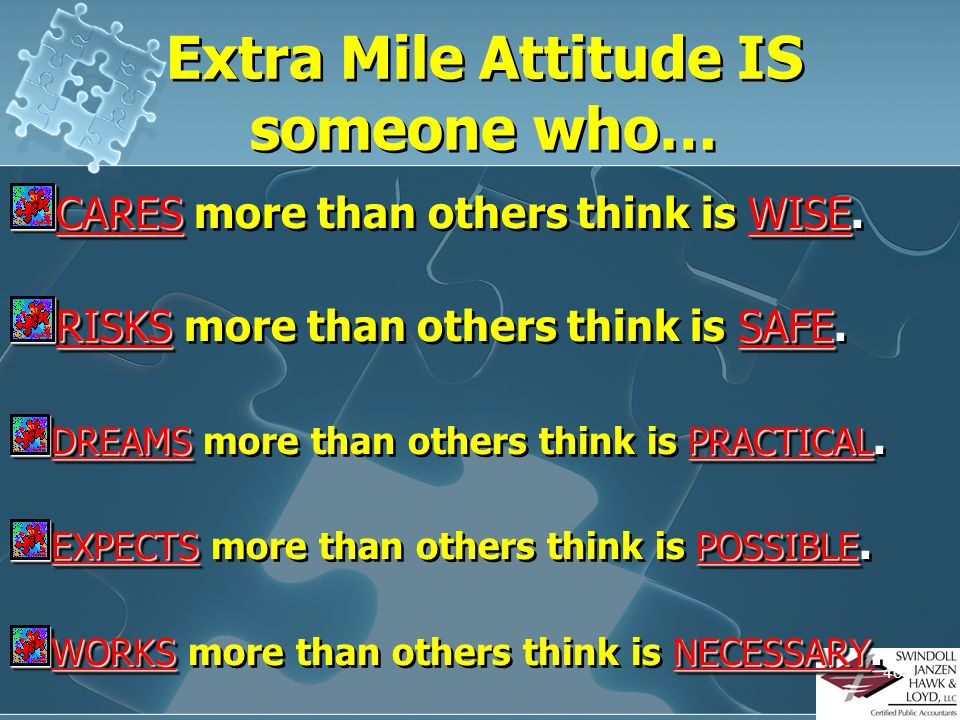 Extra Mile Attitude IS someone who…