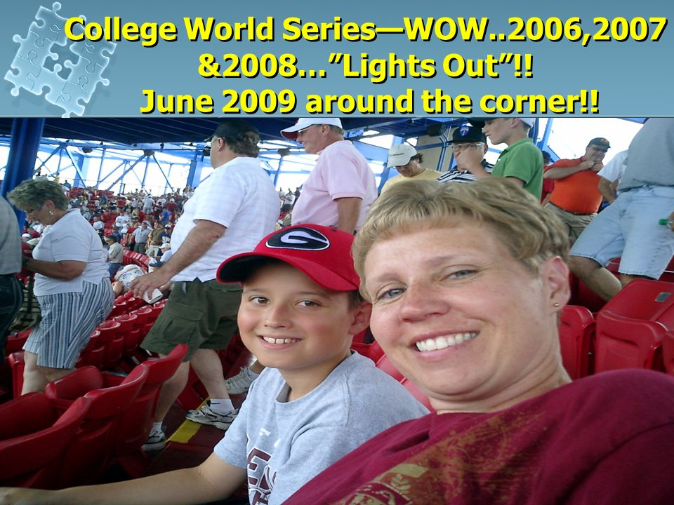 College World Series—WOW. 2006,2007 &2008… Lights Out