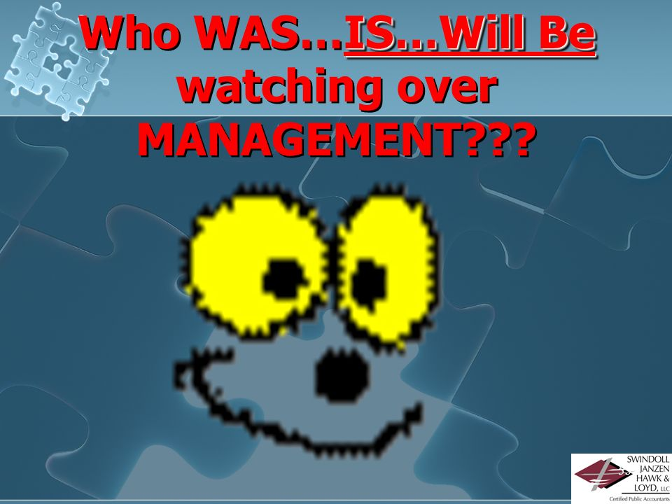 Who WAS…IS…Will Be watching over MANAGEMENT