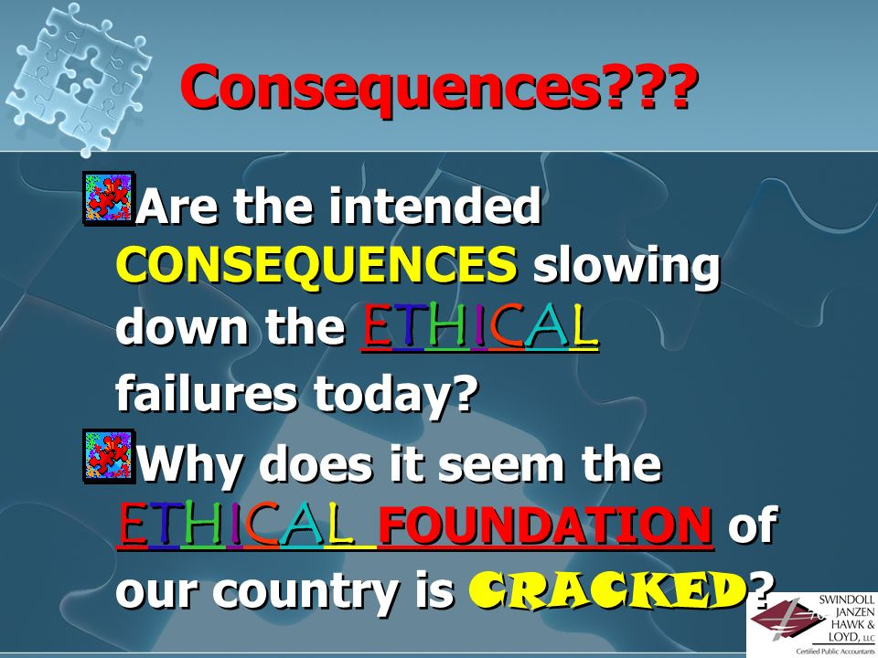Consequences Are the intended CONSEQUENCES slowing down the ETHICAL failures today