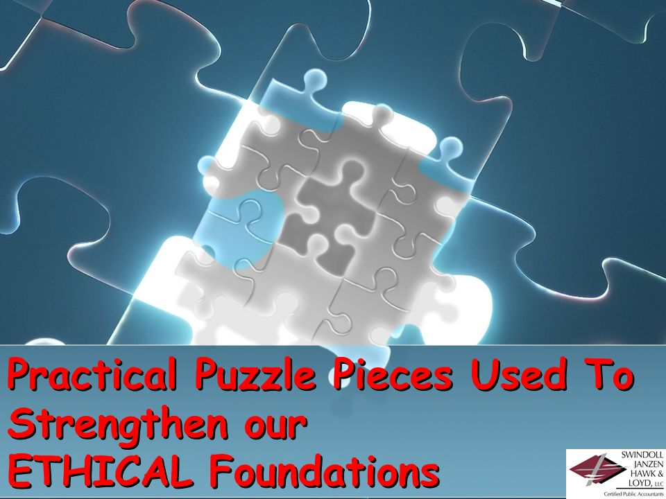 Practical Puzzle Pieces Used To Strengthen our ETHICAL Foundations