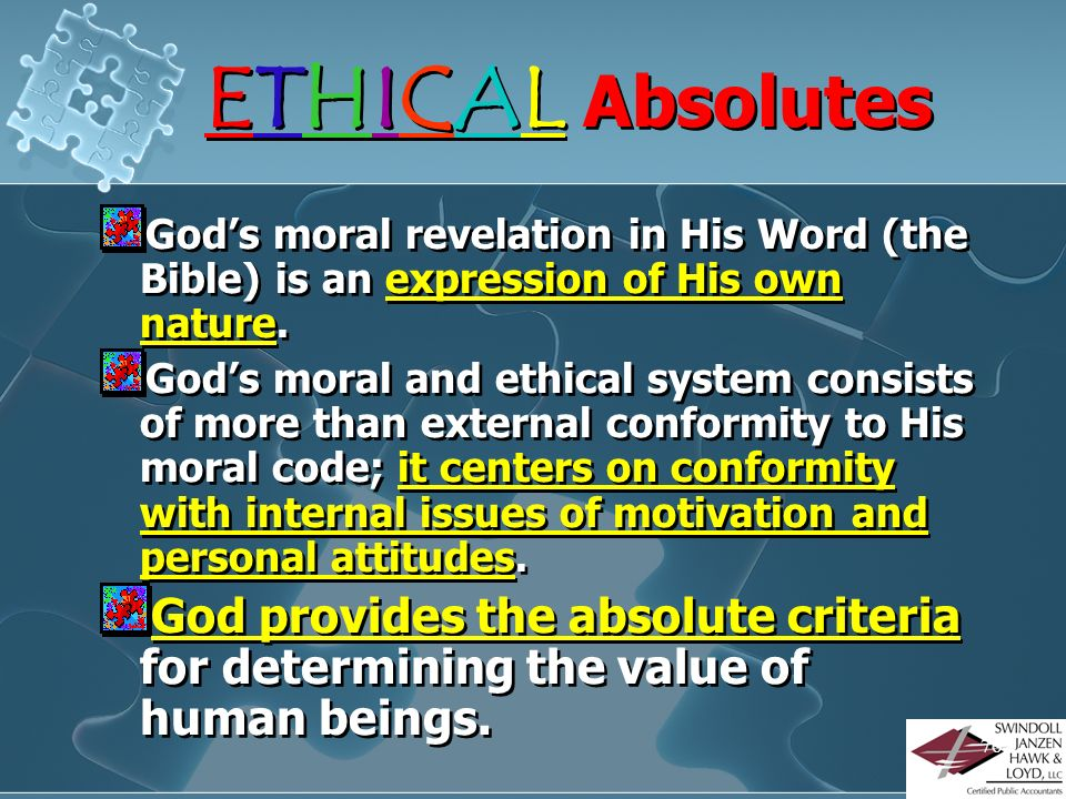 ETHICAL Absolutes God's moral revelation in His Word (the Bible) is an expression of His own nature.