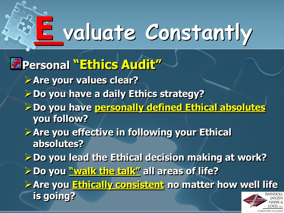 E valuate Constantly Personal Ethics Audit Are your values clear