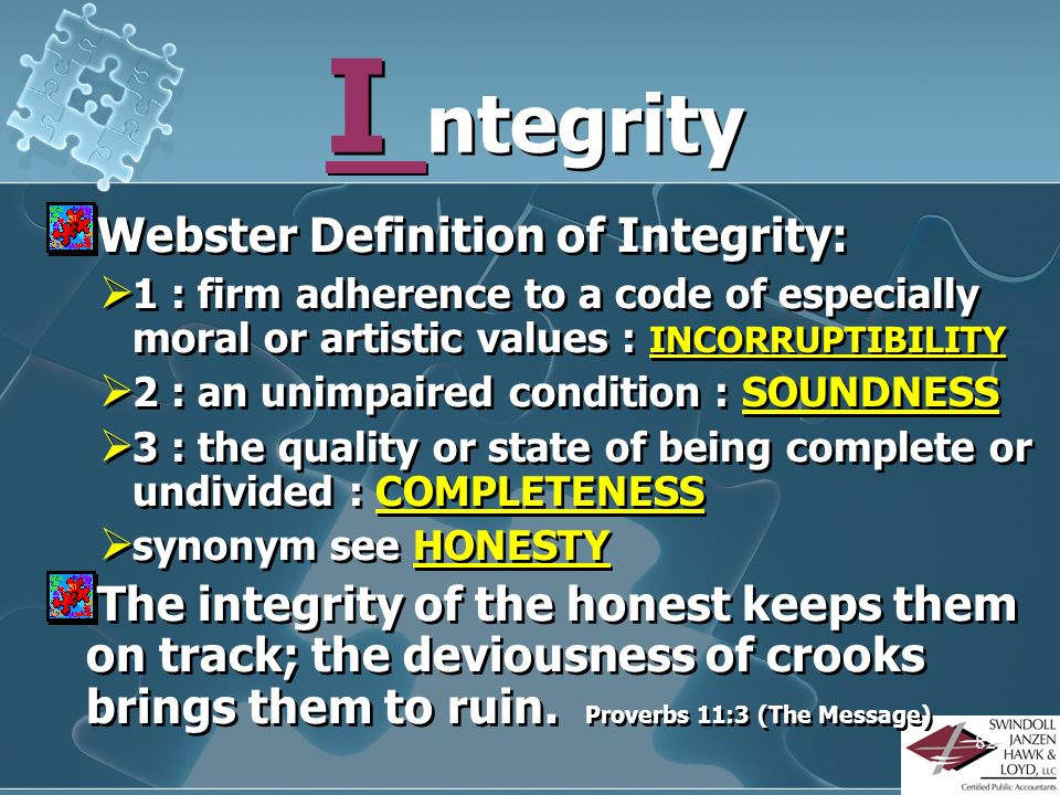 I ntegrity Webster Definition of Integrity: