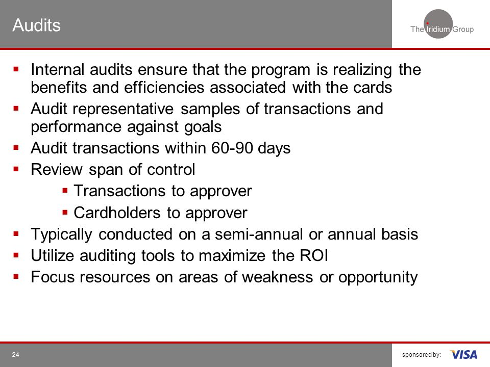 Audits Internal audits ensure that the program is realizing the benefits and efficiencies associated with the cards.