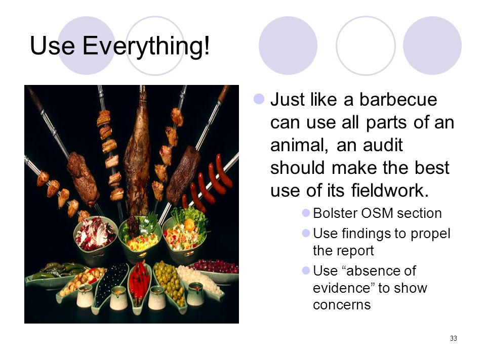 Use Everything! Just like a barbecue can use all parts of an animal, an audit should make the best use of its fieldwork.