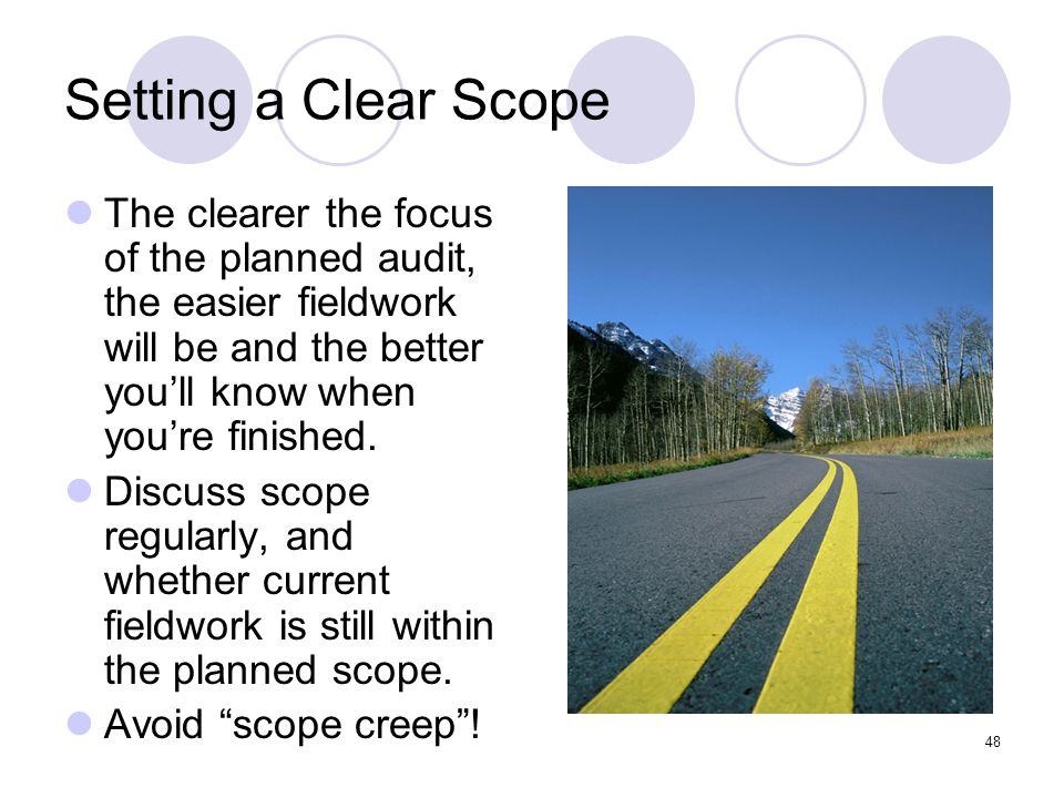 Setting a Clear Scope The clearer the focus of the planned audit, the easier fieldwork will be and the better you'll know when you're finished.