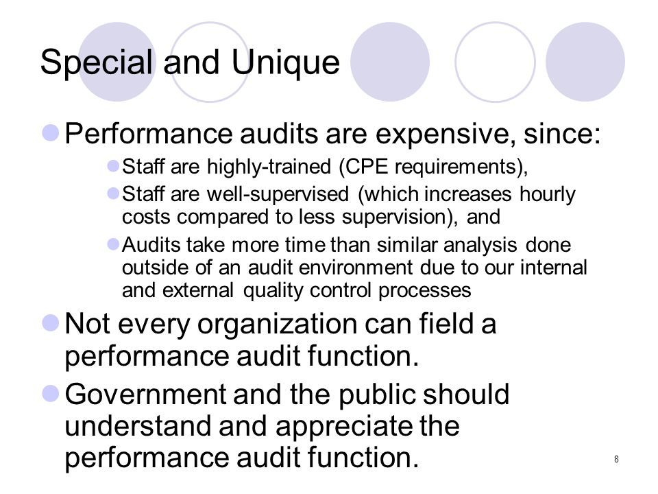 Special and Unique Performance audits are expensive, since: