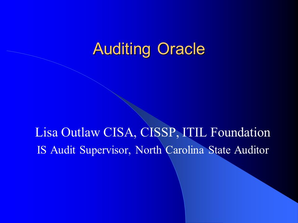 Auditing Oracle Lisa Outlaw CISA, CISSP, ITIL Foundation