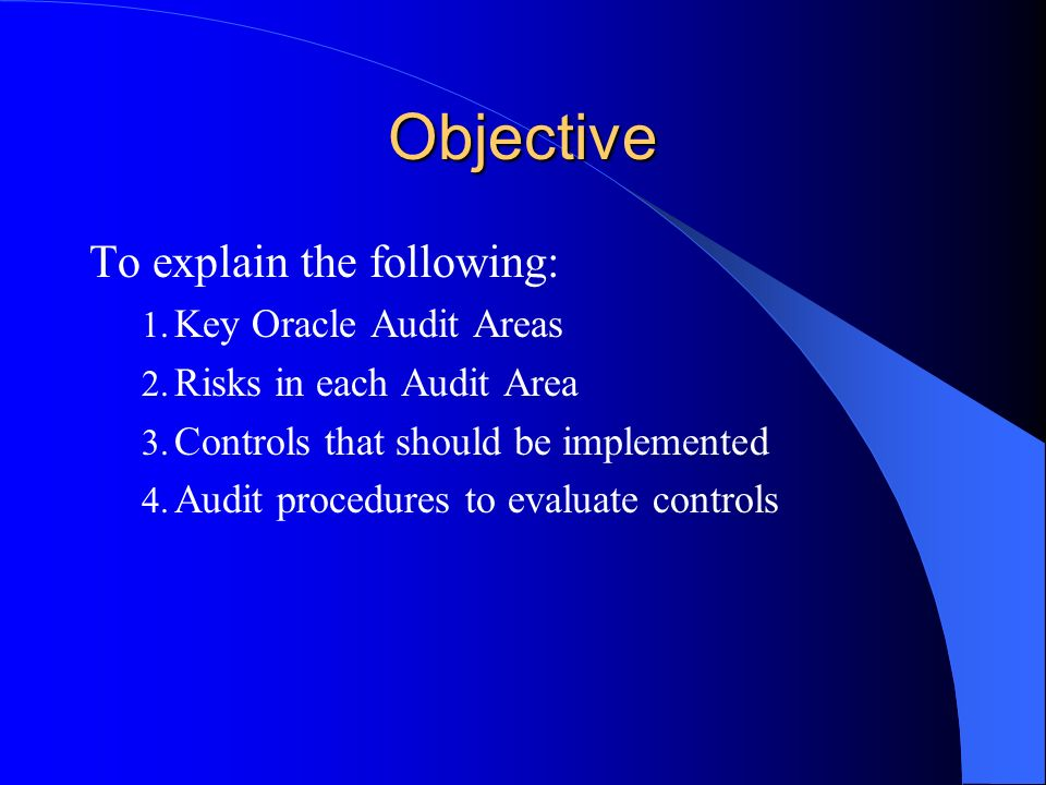 Objective To explain the following: Key Oracle Audit Areas