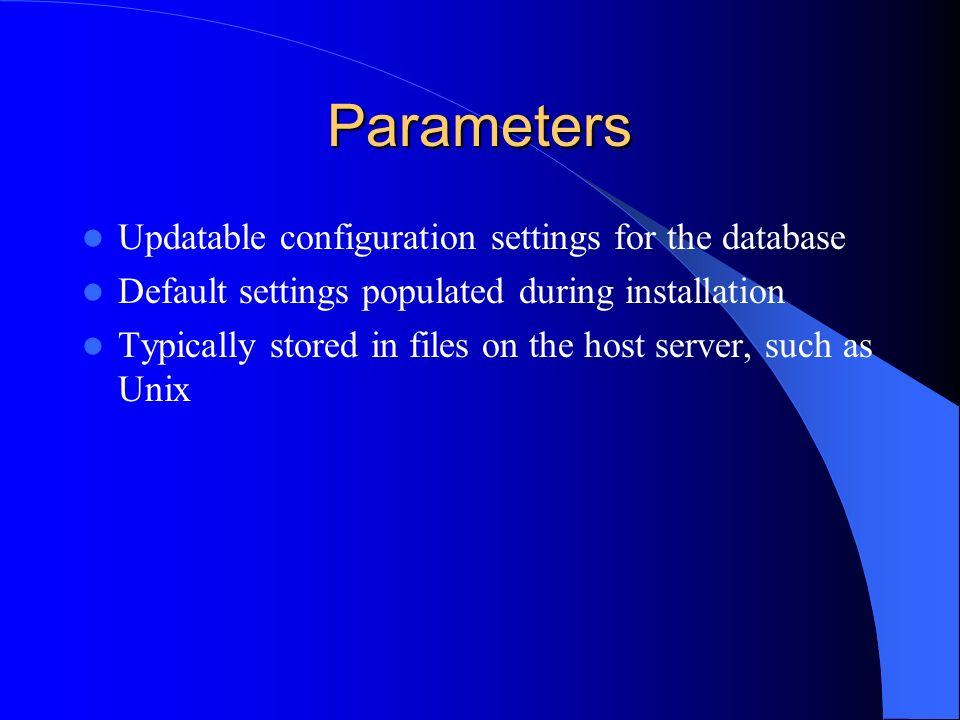 Parameters Updatable configuration settings for the database
