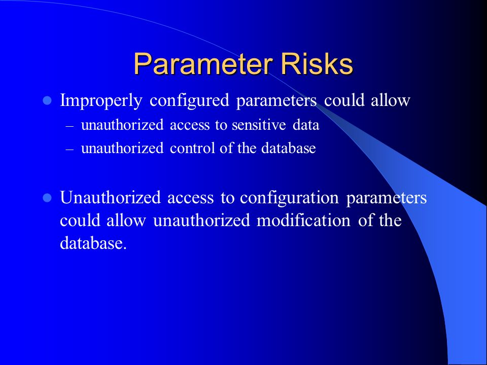 Parameter Risks Improperly configured parameters could allow