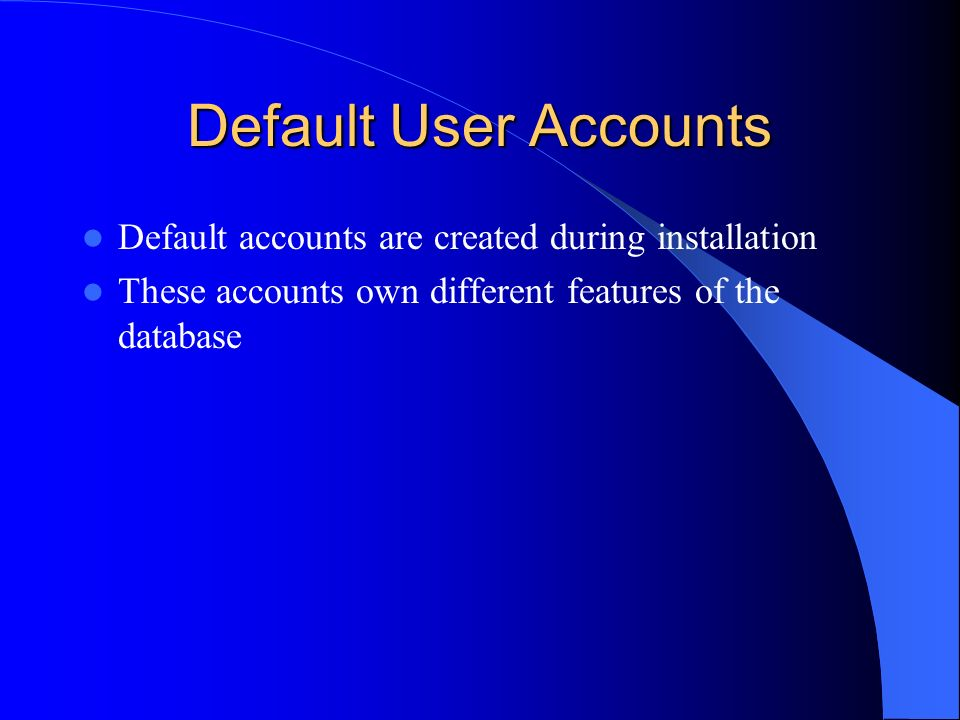 Default User Accounts Default accounts are created during installation