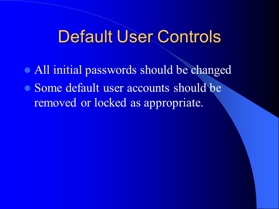 Default User Controls All initial passwords should be changed