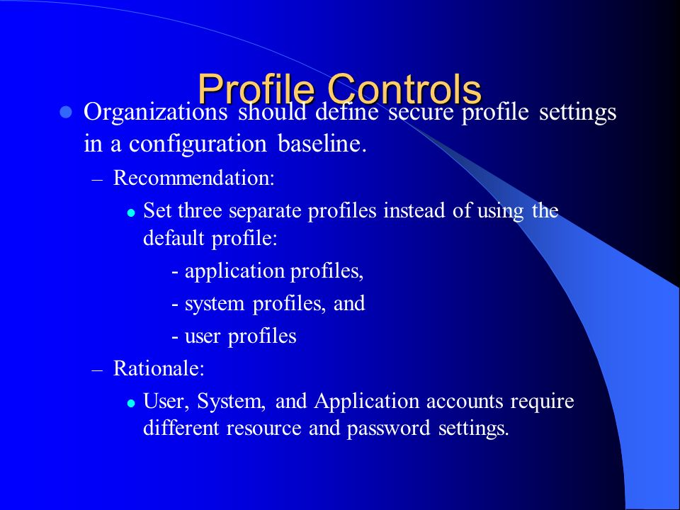 Profile Controls Organizations should define secure profile settings in a configuration baseline. Recommendation: