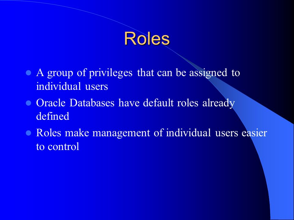 Roles A group of privileges that can be assigned to individual users