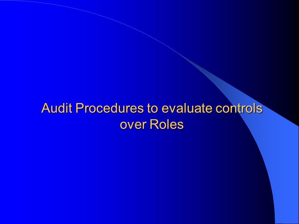 Audit Procedures to evaluate controls over Roles