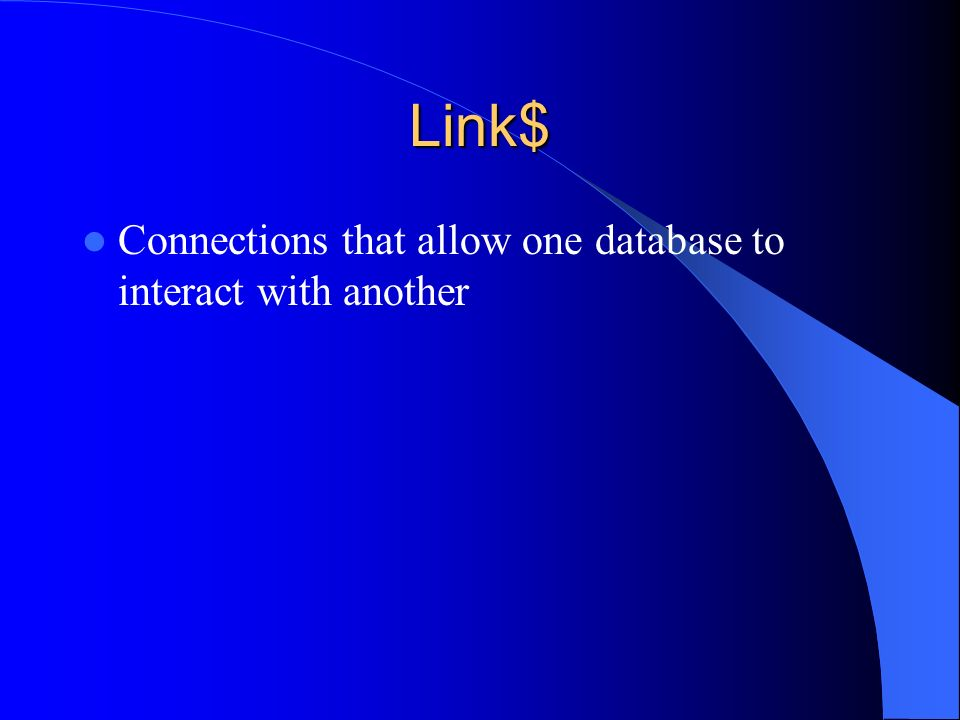 Link$ Connections that allow one database to interact with another