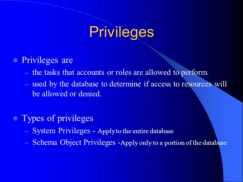 Privileges Privileges are Types of privileges
