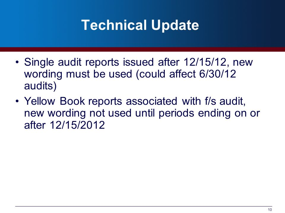 Technical Update Single audit reports issued after 12/15/12, new wording must be used (could affect 6/30/12 audits)