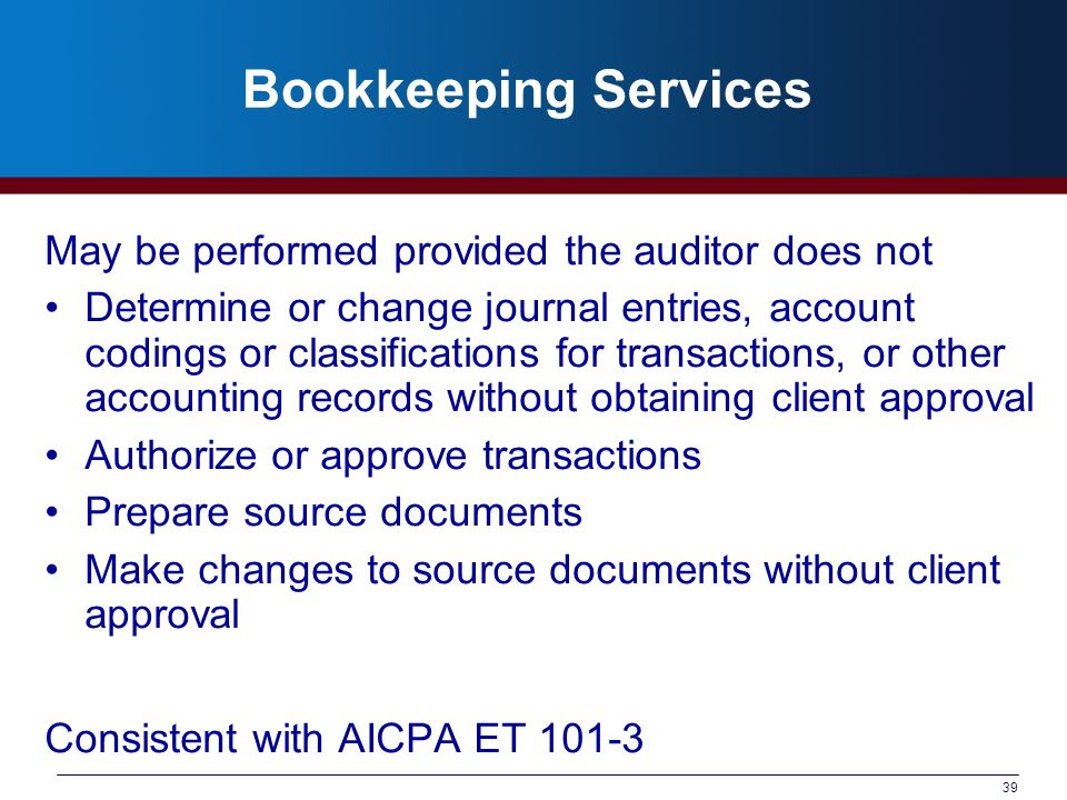Bookkeeping Services May be performed provided the auditor does not