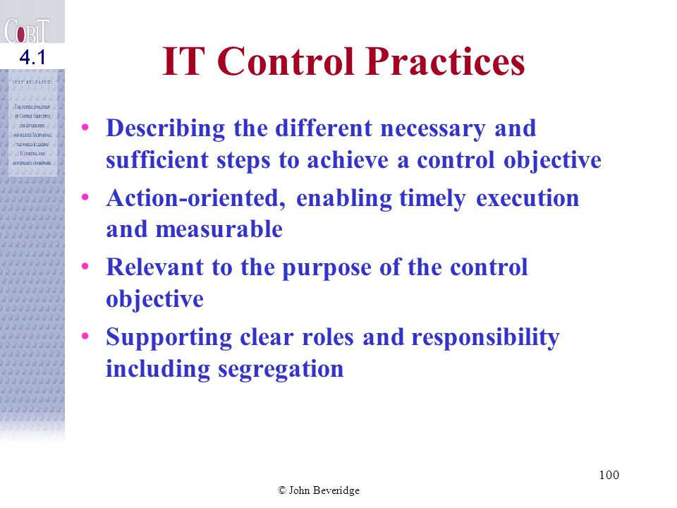 IT Control Practices Describing the different necessary and sufficient steps to achieve a control objective.