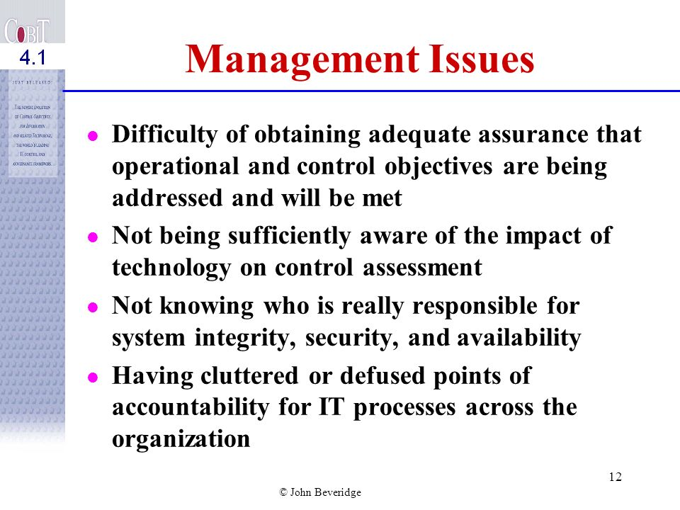 Management Issues Difficulty of obtaining adequate assurance that operational and control objectives are being addressed and will be met.
