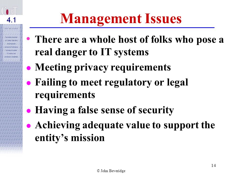 Management Issues There are a whole host of folks who pose a real danger to IT systems. Meeting privacy requirements.