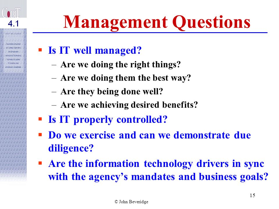 Management Questions Is IT well managed Is IT properly controlled