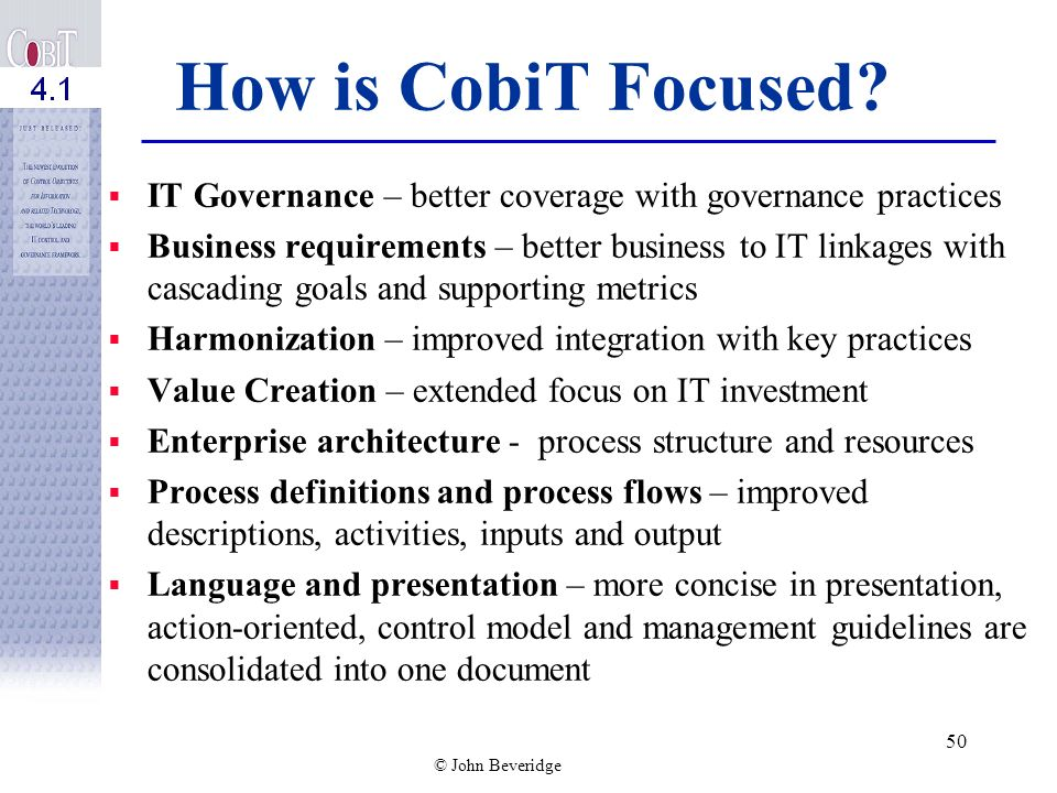 How is CobiT Focused IT Governance – better coverage with governance practices.