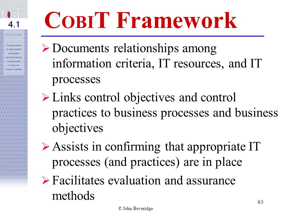 COBIT Framework Documents relationships among information criteria, IT resources, and IT processes.