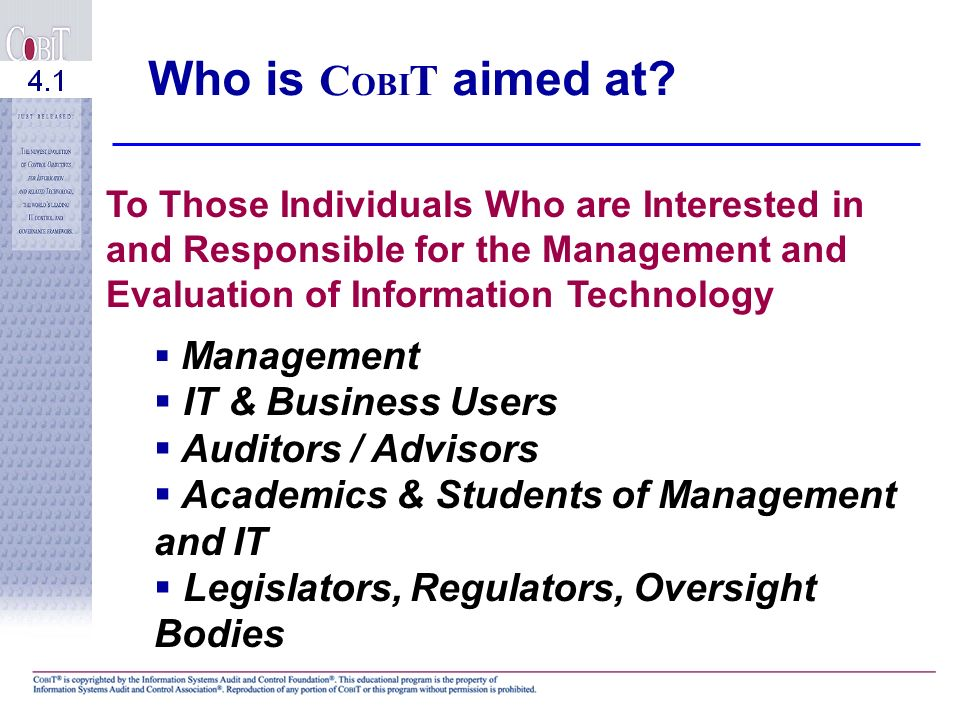 Who is COBIT aimed at IT & Business Users Auditors / Advisors