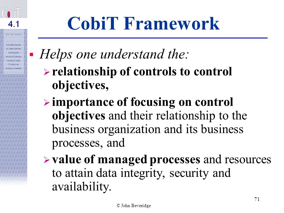 CobiT Framework Helps one understand the: