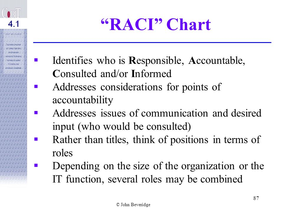 RACI Chart Identifies who is Responsible, Accountable, Consulted and/or Informed. Addresses considerations for points of accountability.
