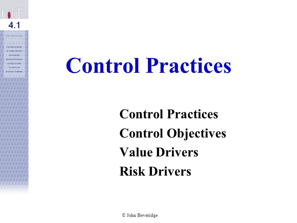 Control Practices Control Objectives Value Drivers Risk Drivers