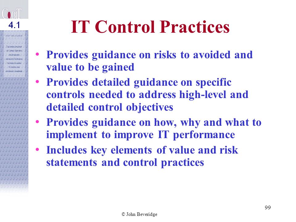 IT Control Practices Provides guidance on risks to avoided and value to be gained.