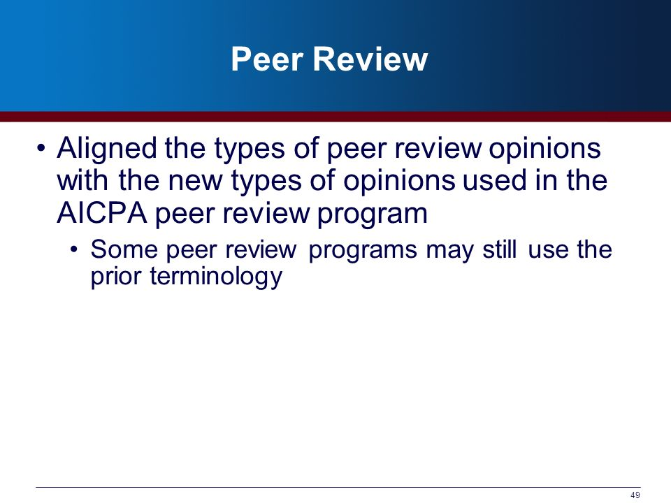 Peer Review Aligned the types of peer review opinions with the new types of opinions used in the AICPA peer review program.