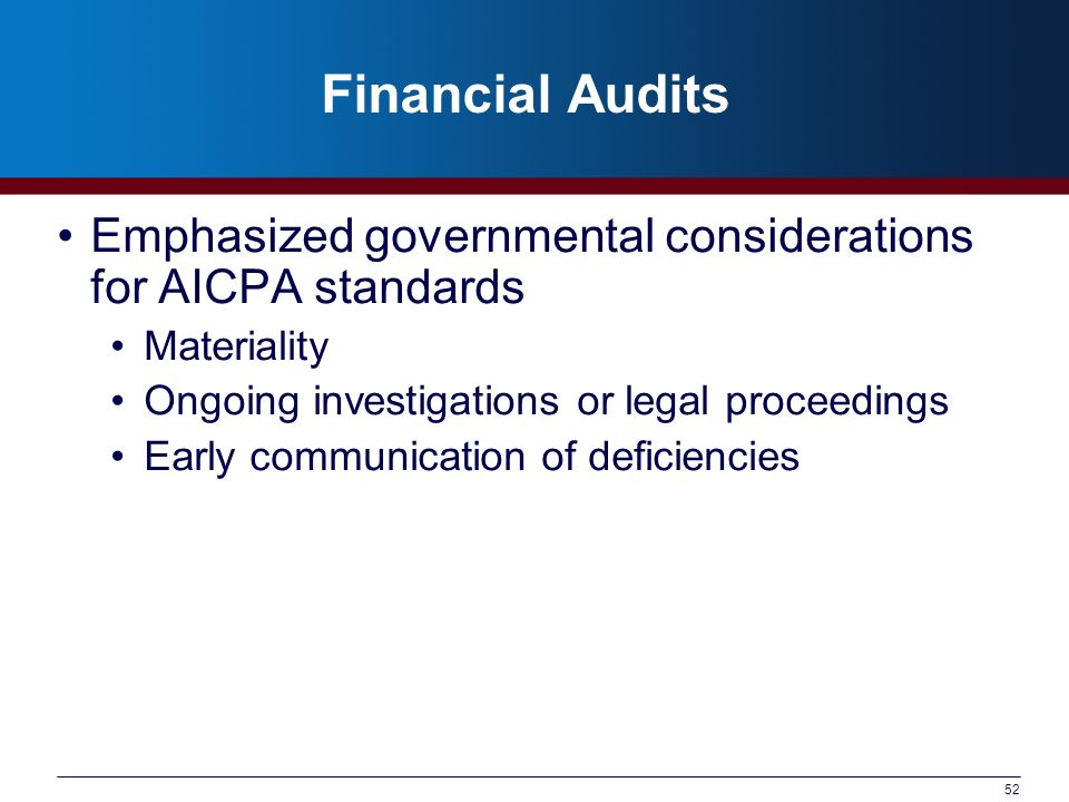 Financial Audits Emphasized governmental considerations for AICPA standards. Materiality. Ongoing investigations or legal proceedings.