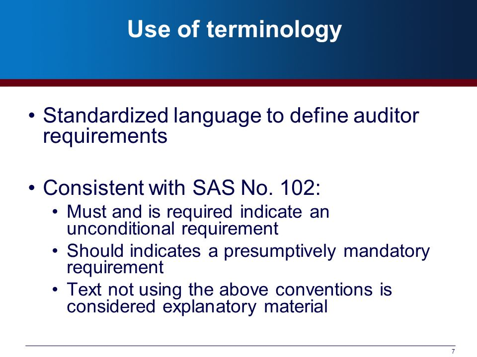 Use of terminology Standardized language to define auditor requirements. Consistent with SAS No. 102: