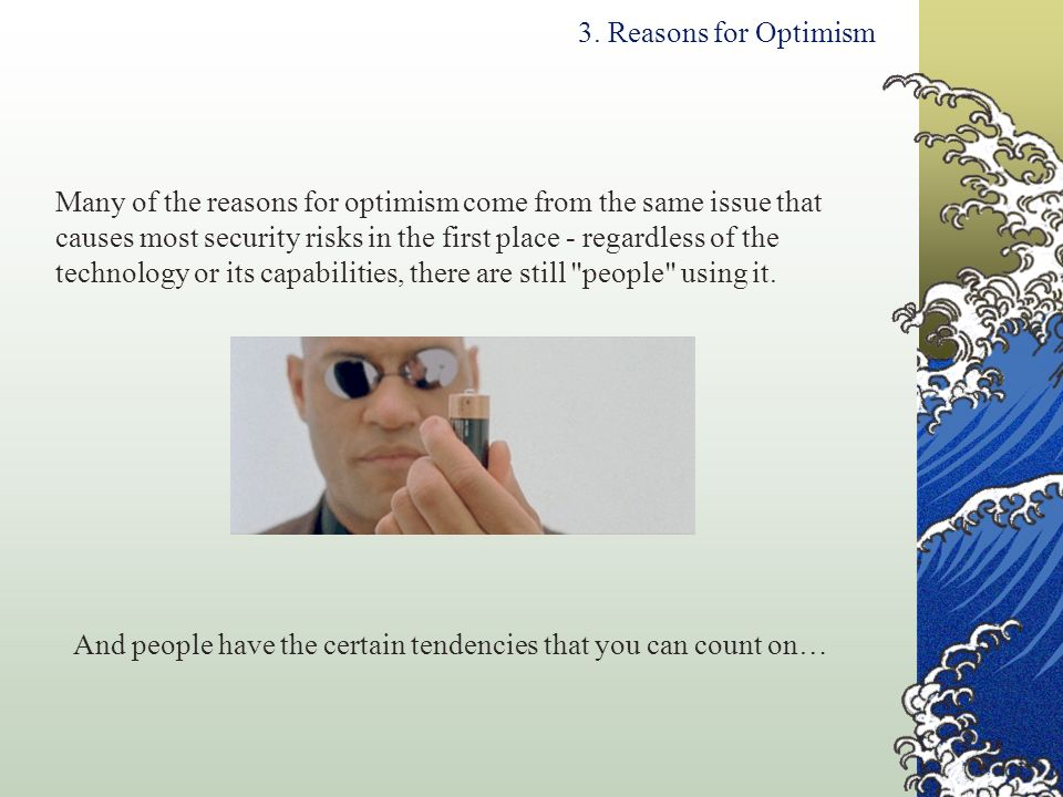 3. Reasons for Optimism Many of the reasons for optimism come from the same issue that.