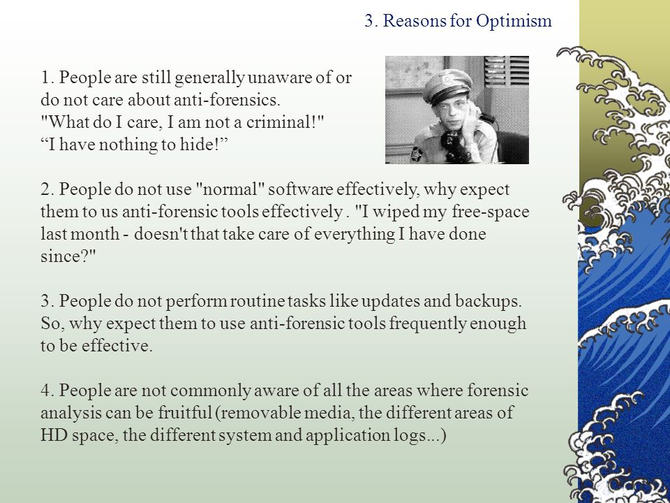 3. Reasons for Optimism 1. People are still generally unaware of or. do not care about anti-forensics.