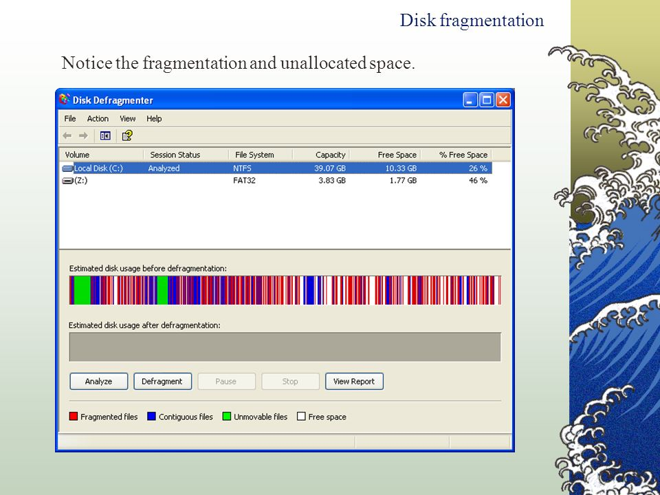 Disk fragmentation Notice the fragmentation and unallocated space.