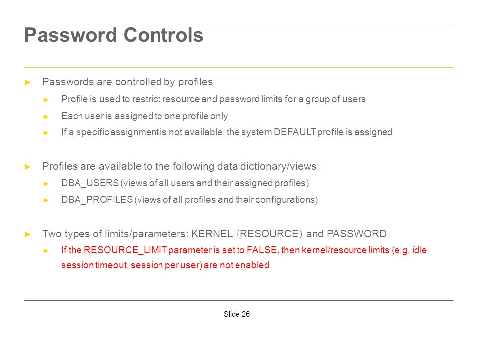Password Controls Passwords are controlled by profiles