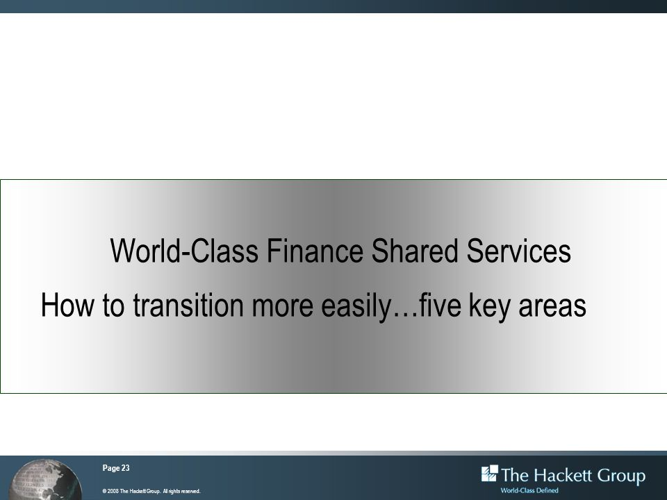 World-Class Finance Shared Services How to transition more easily…five key areas